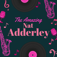 Nat Adderley - The Amazing Nat Adderley