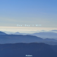 Makers - One Day I Will