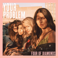 Four Of Diamonds - Your Problem (Explicit)
