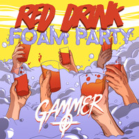 Gammer - Red Drink Foam Party (Explicit)