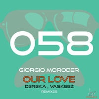 Giorgio Moroder - Our Love (Dereka, Vaskeez Remixes)