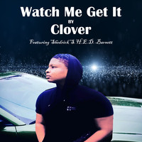 Clover - Watch Me Get It