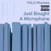 YOLO Rhymes - Just Bought a Microphone (Explicit)