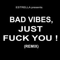 Estrella - Bad Vibes, Just Fuck You (Remix) (Explicit)