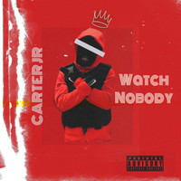 Carter JR / - Watch Nobody