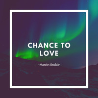 Marcie Sinclair - Chance to Love