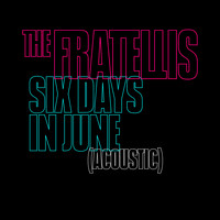 The Fratellis - Six Days in June / Acoustic