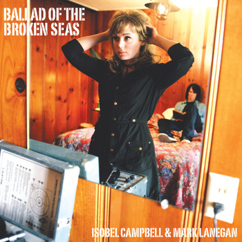 Isobel Campbell & Mark Lanegan - Ballad of the Broken Seas (Explicit)