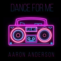 Aaron Anderson - Dance for Me