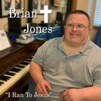Brian Jones - I Ran to Jesus