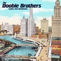 The Doobie Brothers - Ladies And Gentlemen (Live From Chicago 1977)
