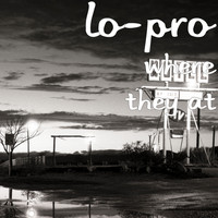 Lo-Pro - Where They At (Explicit)