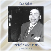 Fats Waller - Truckin' / Woe! Is Me (All Tracks Remastered)
