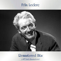 Félix Leclerc - Remastered Hits (All Tracks Remastered 2020)