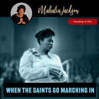 Mahalia Jackson - When the Saints Go Marching In (Recordings Of 1954 [Explicit])