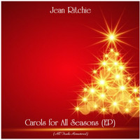 Jean Ritchie - Carols for All Seasons (EP) (All Tracks Remastered)