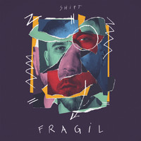 Shift - Fragil