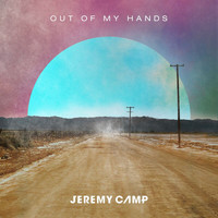 Jeremy Camp - Out Of My Hands (Radio Version)