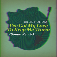 Billie Holiday - I've Got My Love To Keep Me Warm (Somni Remix)