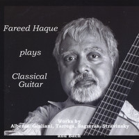 Fareed Haque - Fareed Haque Plays Classical Guitar
