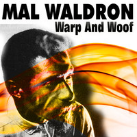 Mal Waldron - Mal Waldron Warp and Woof (The Quest)
