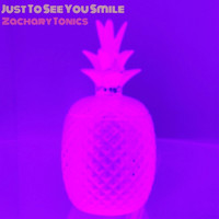 Zachary Tonics / - Just To See You Smile