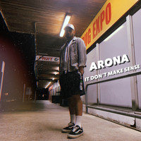 Arona - It Don't Make Sense