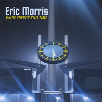 Eric Morris - While There's Still Time