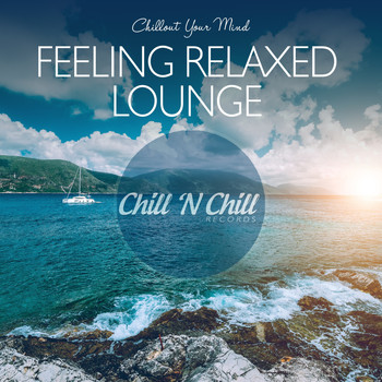 Various Artists - Feeling Relaxed Lounge: Chillout Your Mind