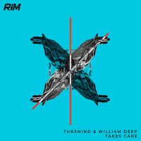 THR3MIND and William Deep - Takes Care