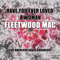 Fleetwood Mac - Have You Ever Loved A Woman (Live)
