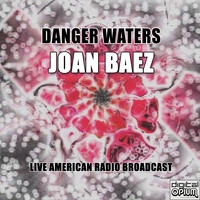 Joan Baez - Danger Waters (Live)
