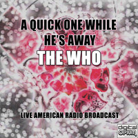The Who - A Quick One While He's Away (Live)