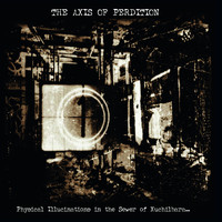 The Axis Of Perdition - Physical Illucinations in the Sewer of Xuchilbara