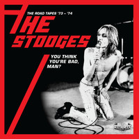 The Stooges - You Think You're Bad, Man? The Road Tapes '73-'74 (Live)