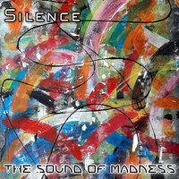 Silence - The Sound of Madness