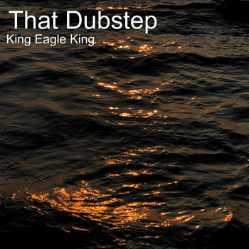 King Eagle King - That Dubstep