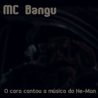MC Bangu - O cara cantou a música do He-Man