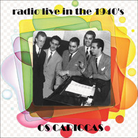 Os Cariocas - Radio Live In The 1940's