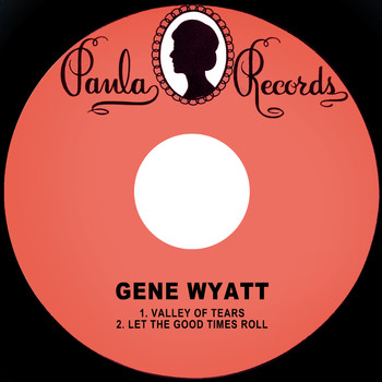 Gene Wyatt - Valley of Tears / Let the Good Times Roll