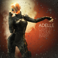 Adelle - Give It to Me Baby