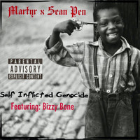 Martyr - Self Inflicted Genocide (feat. Sean Pen & Bizzy Bone) (Explicit)