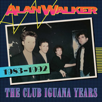 Alan Walker - The Club Iguana Years (1983-1992) (Explicit)
