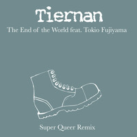 Tiernan - The End of the World (Super Queer Remix) [feat. Tokio Fujiyama]