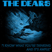 The Dears - I Know What You're Thinking And Its Awful