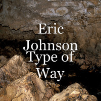 Eric Johnson - Type of Way
