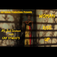 Ms Jah'licious and CAF Studios - Woman Rise Up
