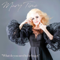 Mary Time - What Do You Need to Be Happy