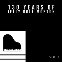 Jelly Roll Morton - 130 Years Of Jelly Roll Morton (Vol. 1)