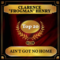 "Clarence ""Frogman"" Henry - Ain't Got No Home (Billboard Hot 100 - No 20)"